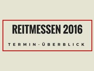 Tabelle über alle wichtigen Termine von Reitmessen im Jahr 2016 für Deutschland und Europa